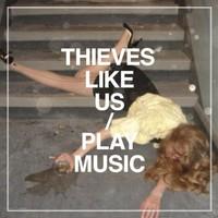 Thieves Like Us, Play Music