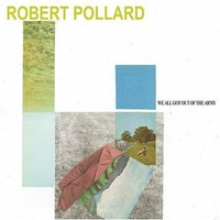 Robert Pollard, We All Got Out of the Army