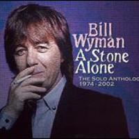 Bill Wyman, A Stone Alone - The Solo Anthology 1974-2002