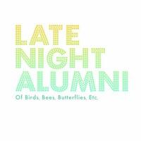 Late Night Alumni, Of Birds, Bees, Butterflies, Etc.