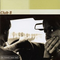 Club 8, The Friend I Once Had
