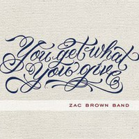 Zac Brown Band, You Get What You Give