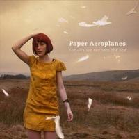 Paper Aeroplanes, The Day We Ran Into The Sea