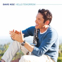 Dave Koz, Hello Tomorrow