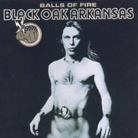 Black Oak Arkansas, Balls of Fire
