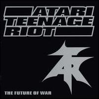 Atari Teenage Riot, The Future Of War