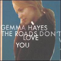 Gemma Hayes, The Roads Don't Love You