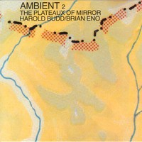 Harold Budd/Brian Eno, Ambient 2: The Plateaux of Mirror