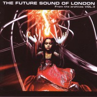 The Future Sound of London, From the Archives, Volume 3