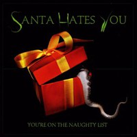 Santa Hates You, You're on the Naughty List