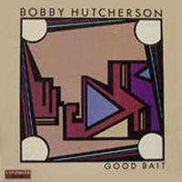 Bobby Hutcherson, Good Bait