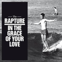 The Rapture, In The Grace Of Your Love