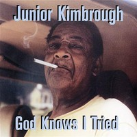 Junior Kimbrough, God Knows I Tried