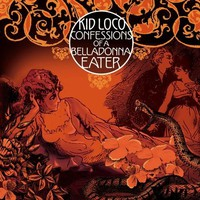 Kid Loco, Confessions Of A Belladonna Eater