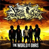 Upon A Burning Body, The World Is Ours