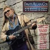 David Allan Coe, Johnny Cash is a Friend Of Mine
