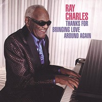 Ray Charles, Thanks for Bringing Love Around Again