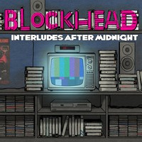 Blockhead, Interludes After Midnight