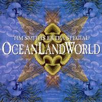 Tim Smith, Tim Smith's Extra Special OceanLandWorld