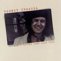 Rodney Crowell, Ain't Living Long Like This