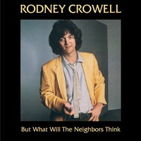 Rodney Crowell, But What Will The Neighbors Think