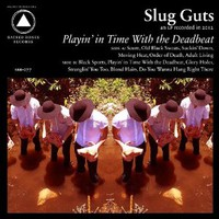 Slug Guts, Playin' In Time With The Deadbeat