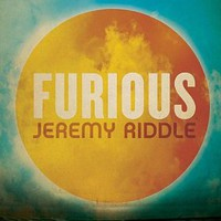 Jeremy Riddle, Furious