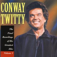 Conway Twitty, The Final Recordings Of His Greatest Hits Vol. 1
