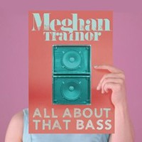 Meghan Trainor, All About That Bass