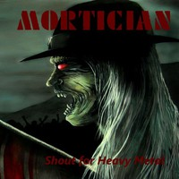 Mortician, Shout for Heavy Metal
