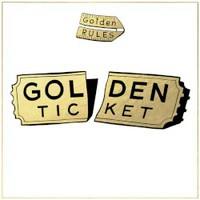 Golden Rules, Golden Ticket
