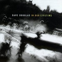 Dave Douglas, In Our Lifetime