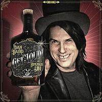 Dan Baird & Homemade Sin, Get Loud!