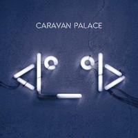Caravan Palace, < o_o >