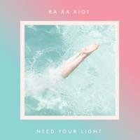 Ra Ra Riot, Need Your Light