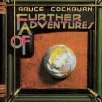 Bruce Cockburn, Further Adventures Of