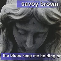 Savoy Brown, The Blues Keep Me Holding On