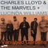 Charles Lloyd & The Marvels, Vanished Gardens + Lucinda Williams