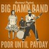 The Reverend Peyton's Big Damn Band, Poor Until Payday