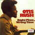 Otis Rush, Right Place, Wrong Time mp3