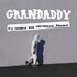 Grandaddy, In a Trance and Wandering Around