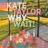 Kate Taylor, Why Wait!