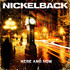 Nickelback, Here And Now