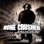Bone Crusher, AttenCHUN!