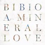 Bibio, A Mineral Love