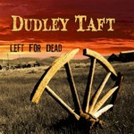 Dudley Taft, Left For Dead