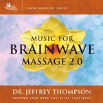 Dr. Jeffrey Thompson, Music for Brainwave Massage 2.0