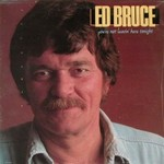 Ed Bruce, You're Not Leavin' Here Tonight