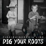 Florida Georgia Line, Dig Your Roots