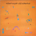 Robert Wyatt, Old Rottenhat